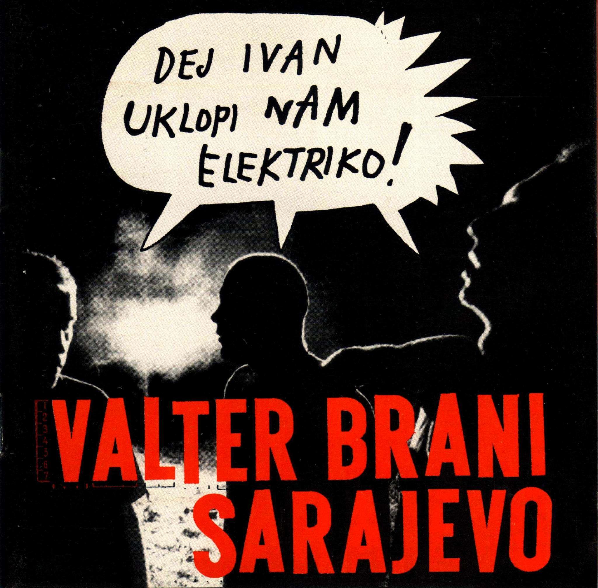 Valter Brani Sarajevo – Dej Ivan Uklopi Nam Elektriko!